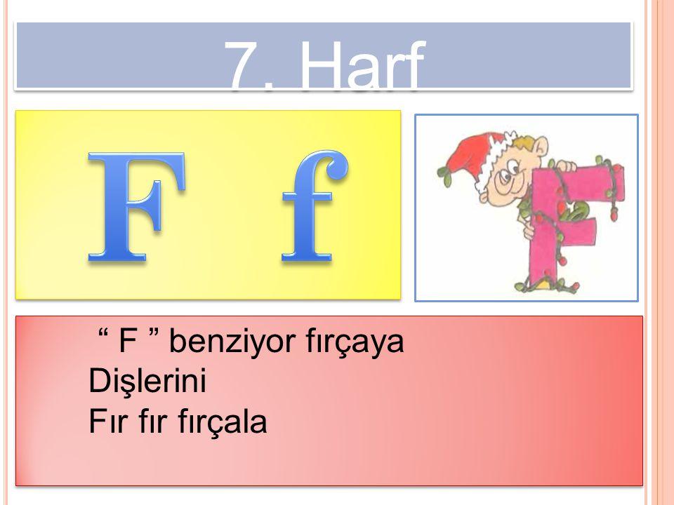 7. Harf F f F benziyor fırçaya Dişlerini Fır fır fırçala