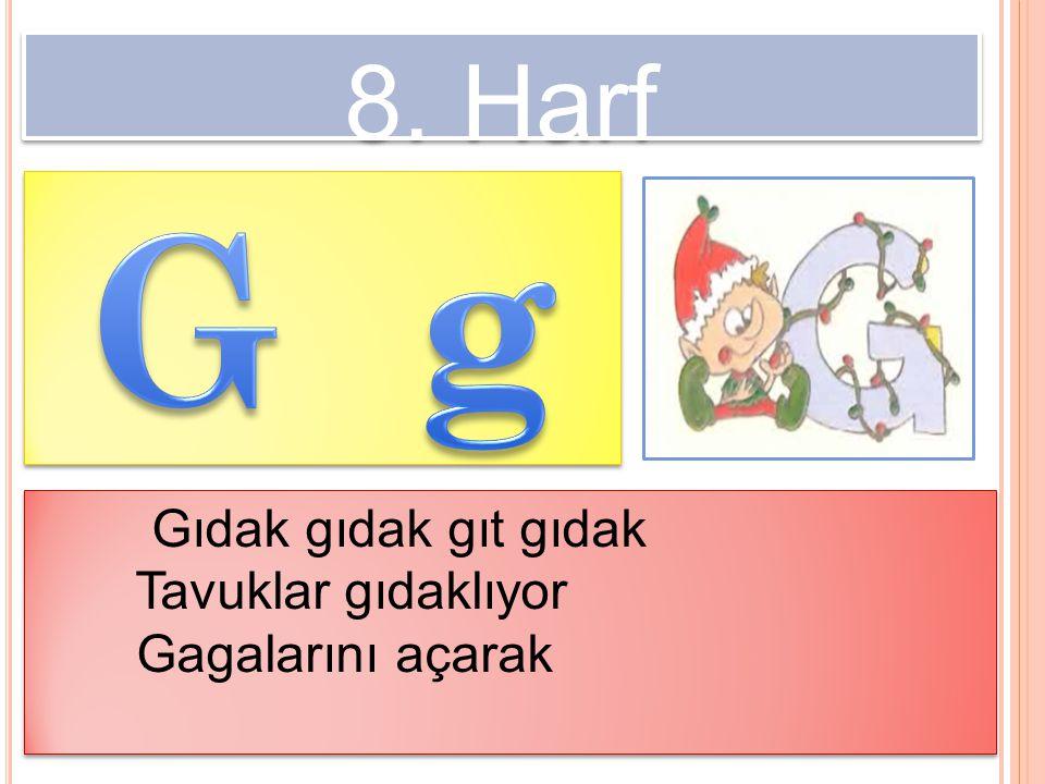G g 8. Harf Gıdak gıdak gıt gıdak Tavuklar gıdaklıyor