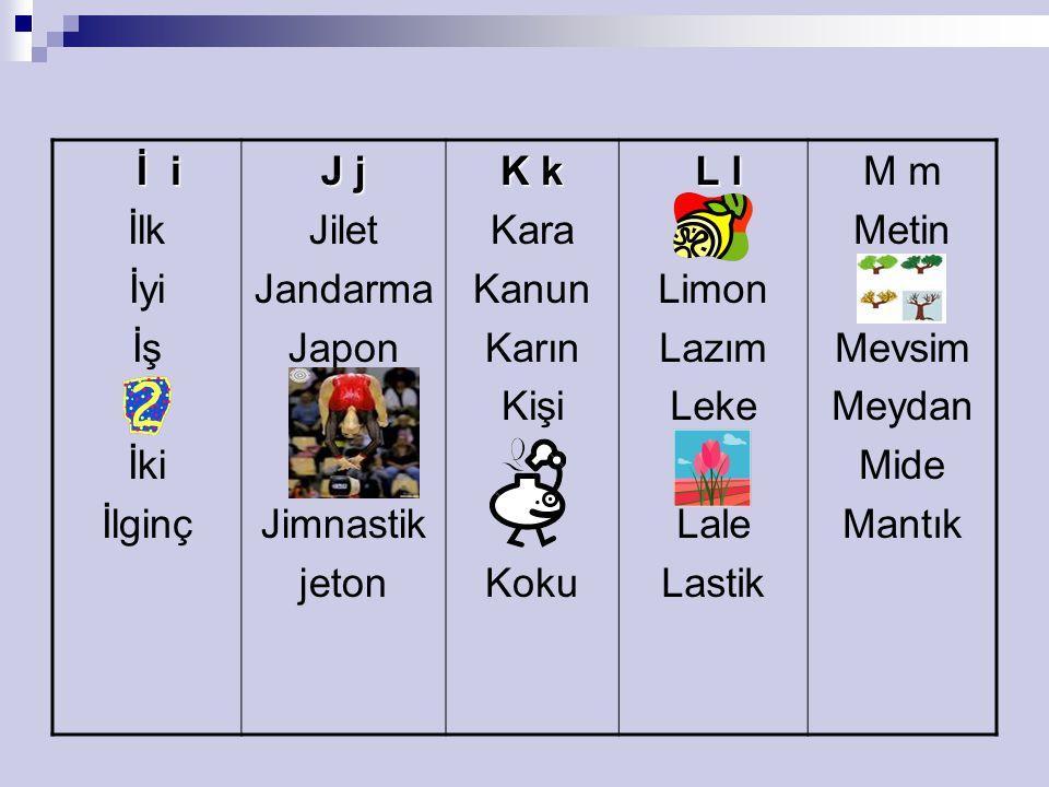 İ i İlk. İyi. İş. İki. İlginç. J j. Jilet. Jandarma. Japon. Jimnastik. jeton. K k. Kara.