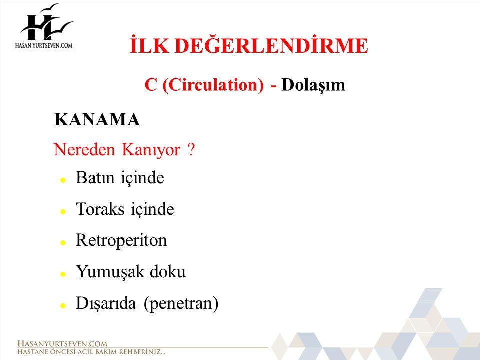 İLK DEĞERLENDİRME C (Circulation) - Dolaşım KANAMA Nereden Kanıyor