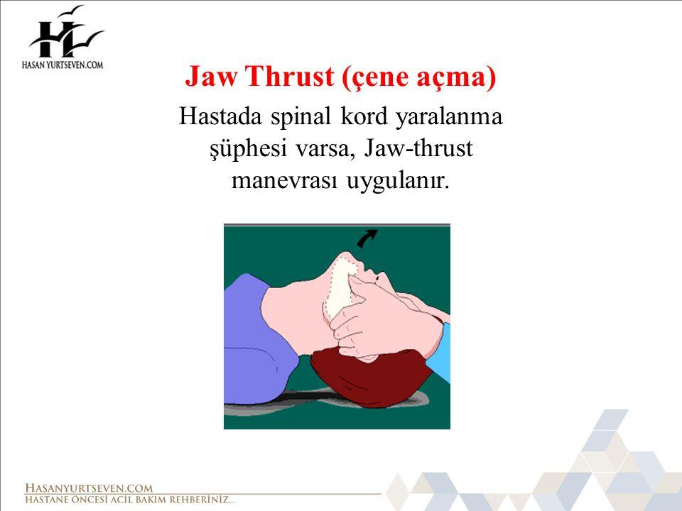 Jaw Thrust (çene açma) Hastada spinal kord yaralanma şüphesi varsa, Jaw-thrust manevrası uygulanır.
