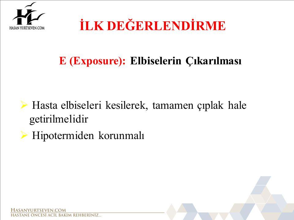 İLK DEĞERLENDİRME E (Exposure): Elbiselerin Çıkarılması