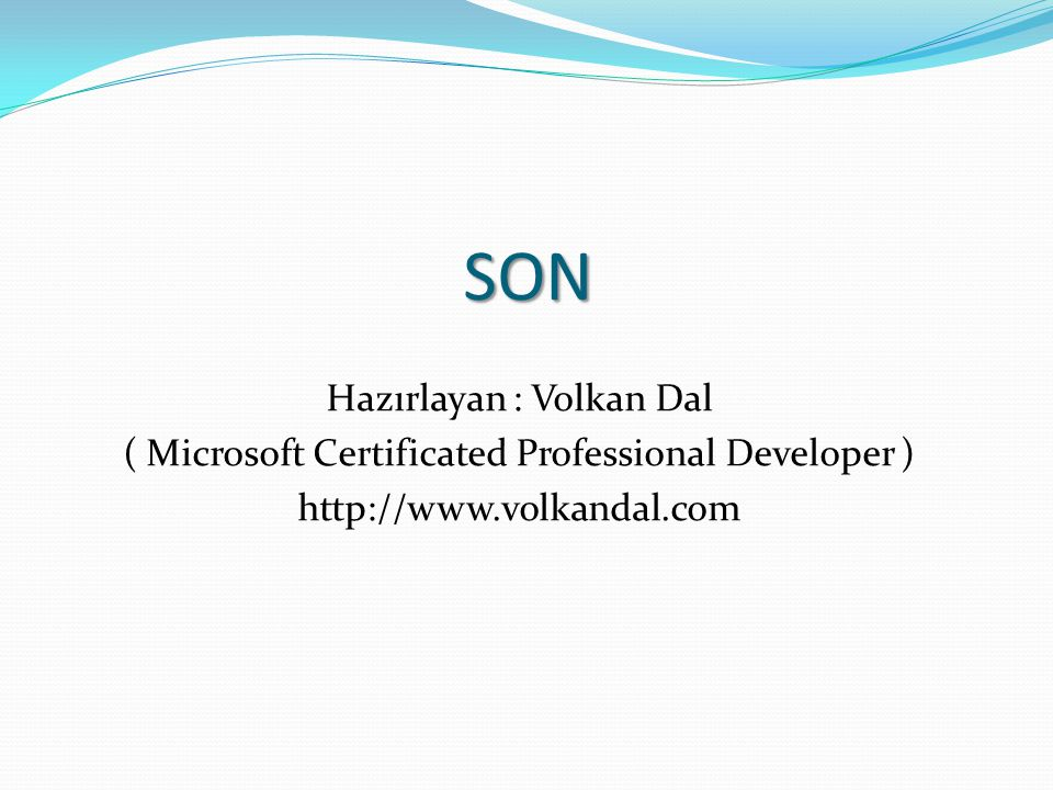 SON Hazırlayan : Volkan Dal ( Microsoft Certificated Professional Developer )