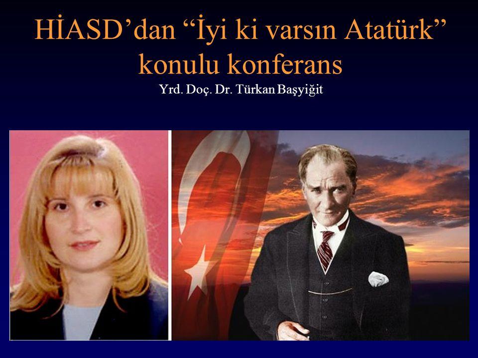 HİASD'dan İyi ki varsın Atatürk konulu konferans Yrd. Doç. Dr