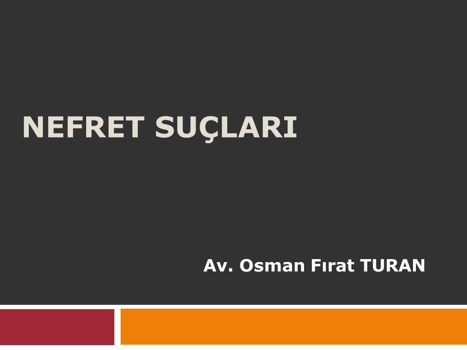 NEFRET SUÇLARI Av. Osman Fırat TURAN
