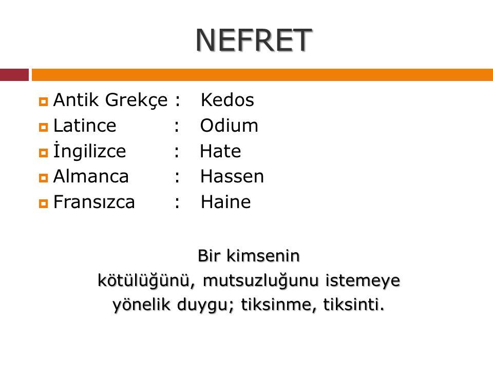 NEFRET Antik Grekçe : Kedos Latince : Odium İngilizce : Hate