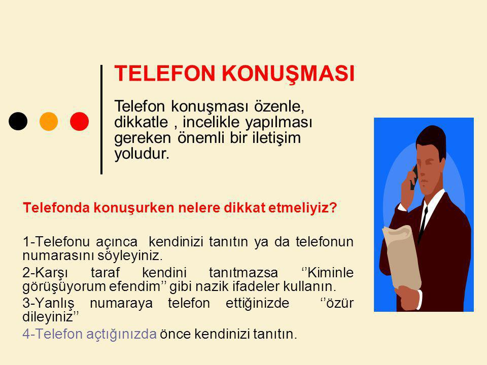 TELEFON KONUŞMASI Telefon konuşması özenle, dikkatle , incelikle yapılması gereken önemli bir iletişim yoludur.