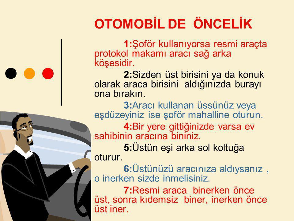 OTOMOBİL DE ÖNCELİK 1:Şoför kullanıyorsa resmi araçta protokol makamı aracı sağ arka köşesidir.