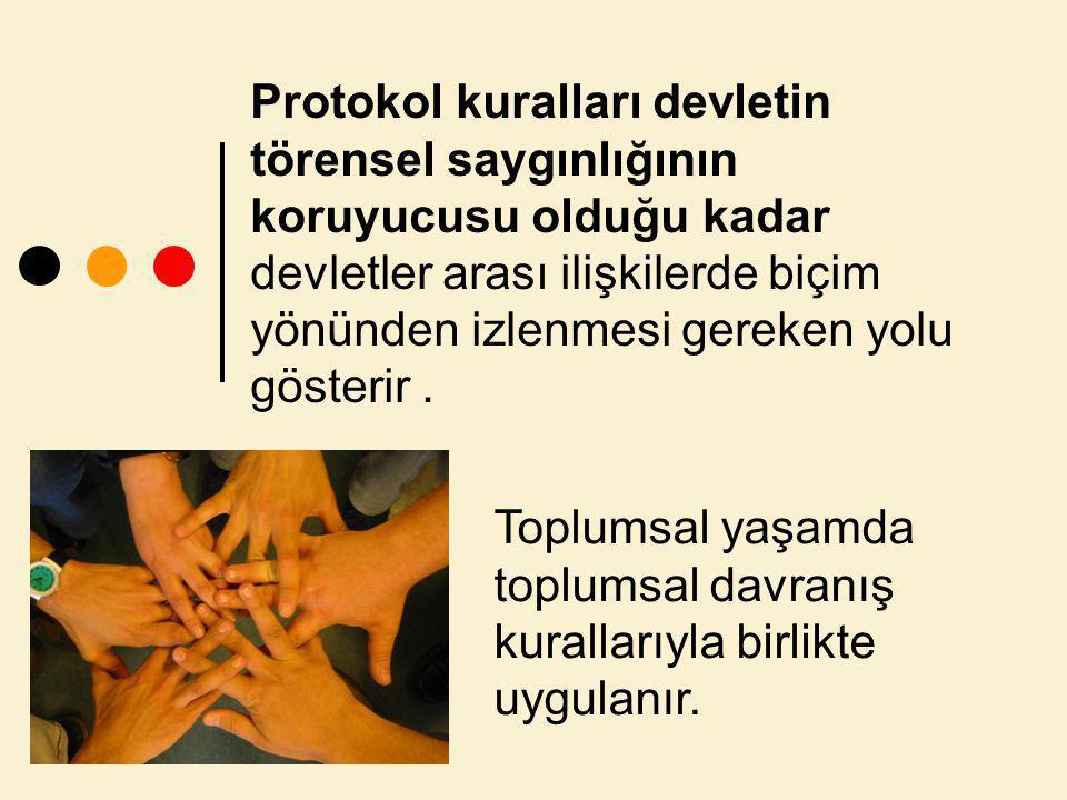 Protokol kuralları devletin törensel saygınlığının koruyucusu olduğu kadar devletler arası ilişkilerde biçim yönünden izlenmesi gereken yolu gösterir .
