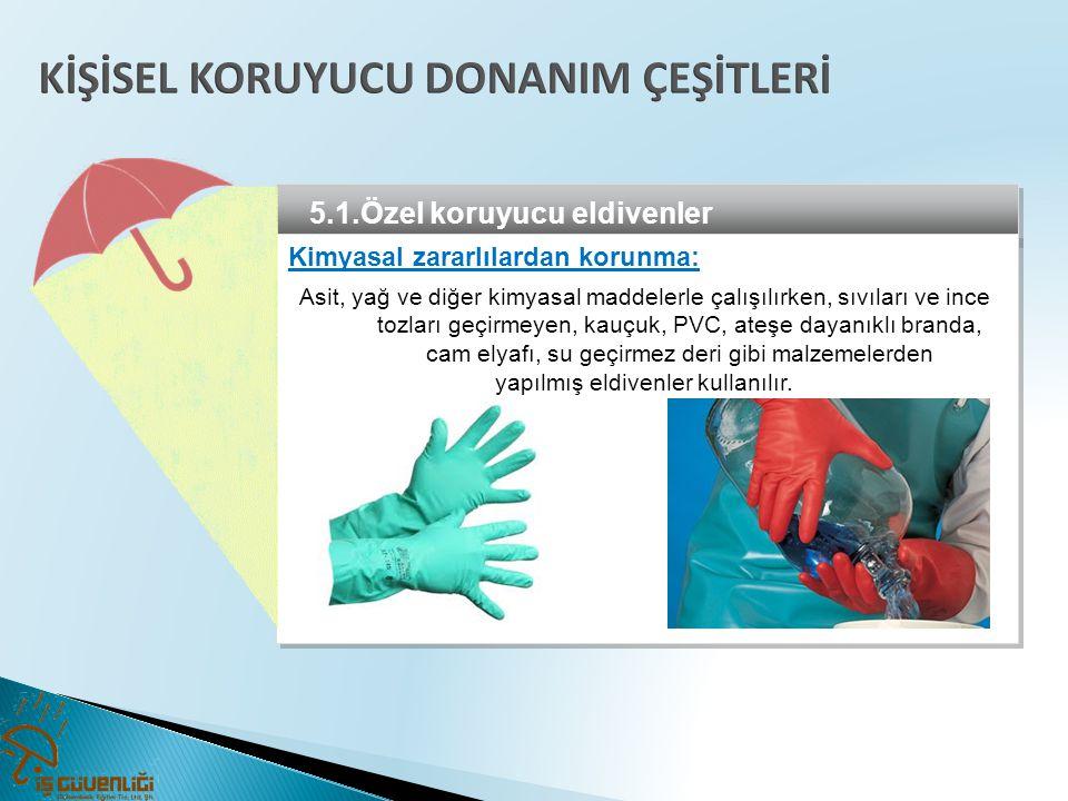 yapılmış eldivenler kullanılır.