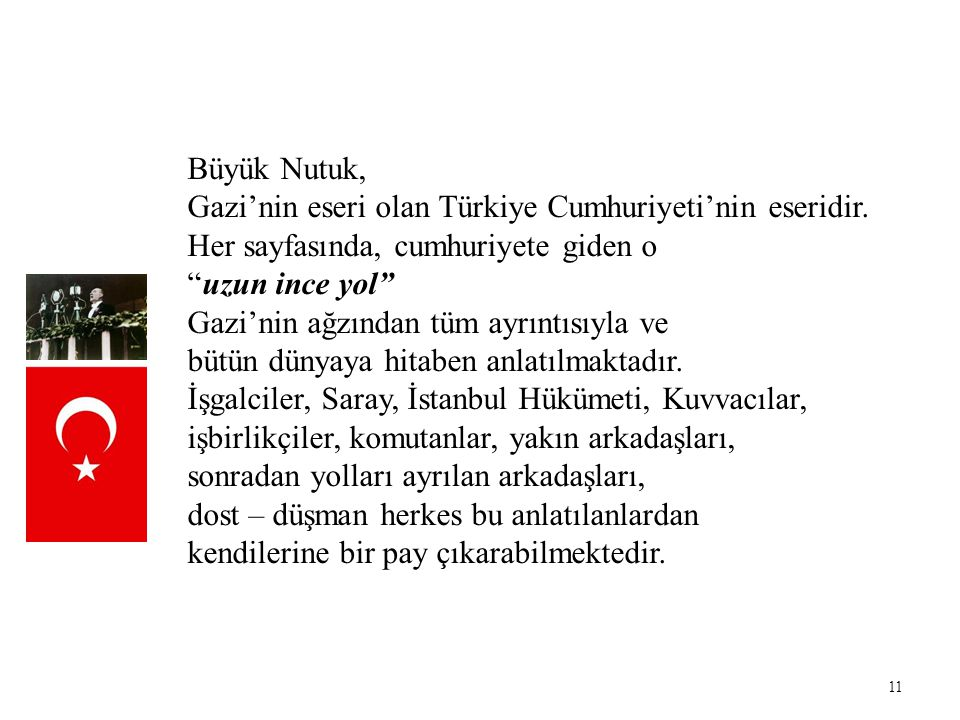 Büyük Nutuk, Gazi'nin eseri olan Türkiye Cumhuriyeti'nin eseridir. Her sayfasında, cumhuriyete giden o.