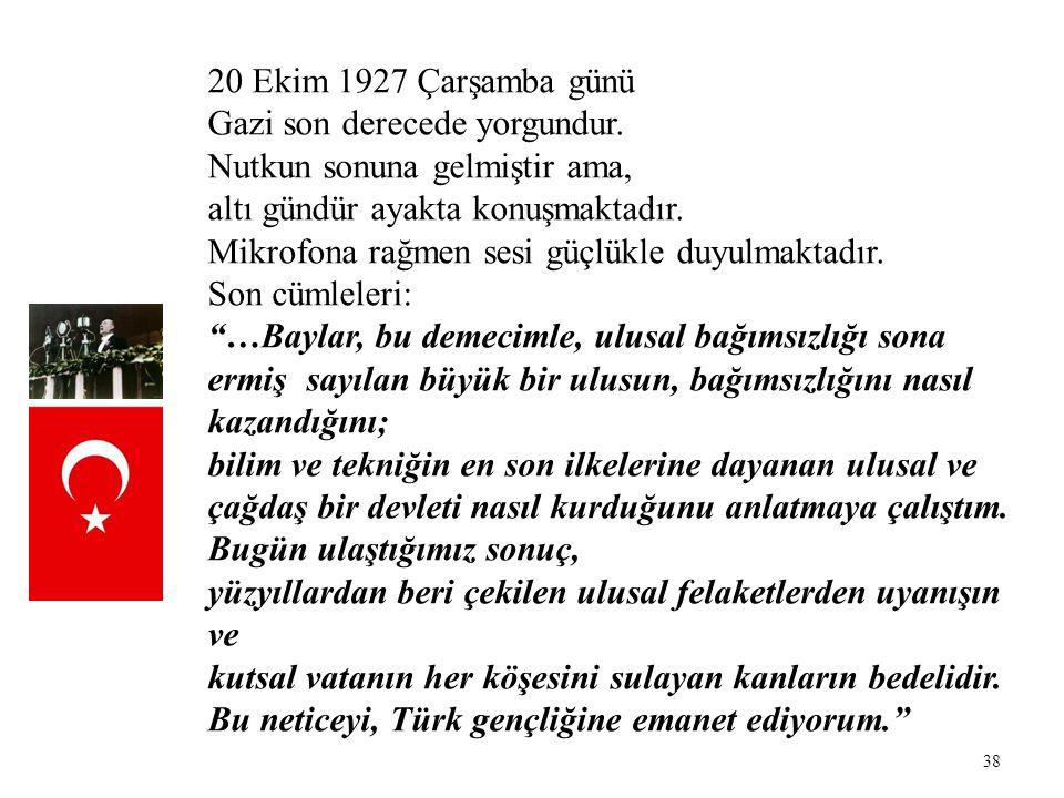 20 Ekim 1927 Çarşamba günü Gazi son derecede yorgundur. Nutkun sonuna gelmiştir ama, altı gündür ayakta konuşmaktadır.