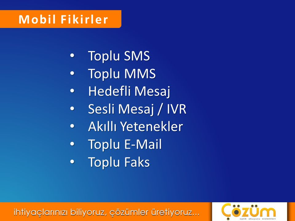 Toplu SMS Toplu MMS Hedefli Mesaj Sesli Mesaj / IVR Akıllı Yetenekler