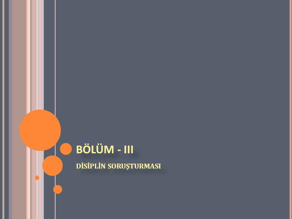 BÖLÜM - III DİSİPLİN SORUŞTURMASI