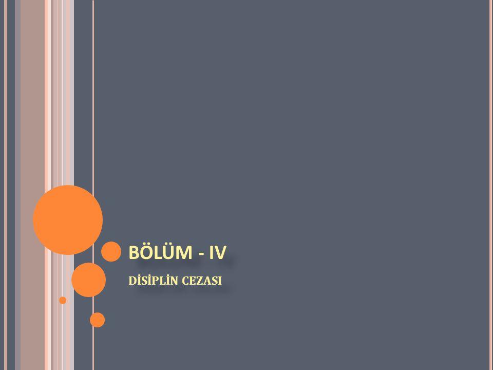 BÖLÜM - IV DİSİPLİN CEZASI