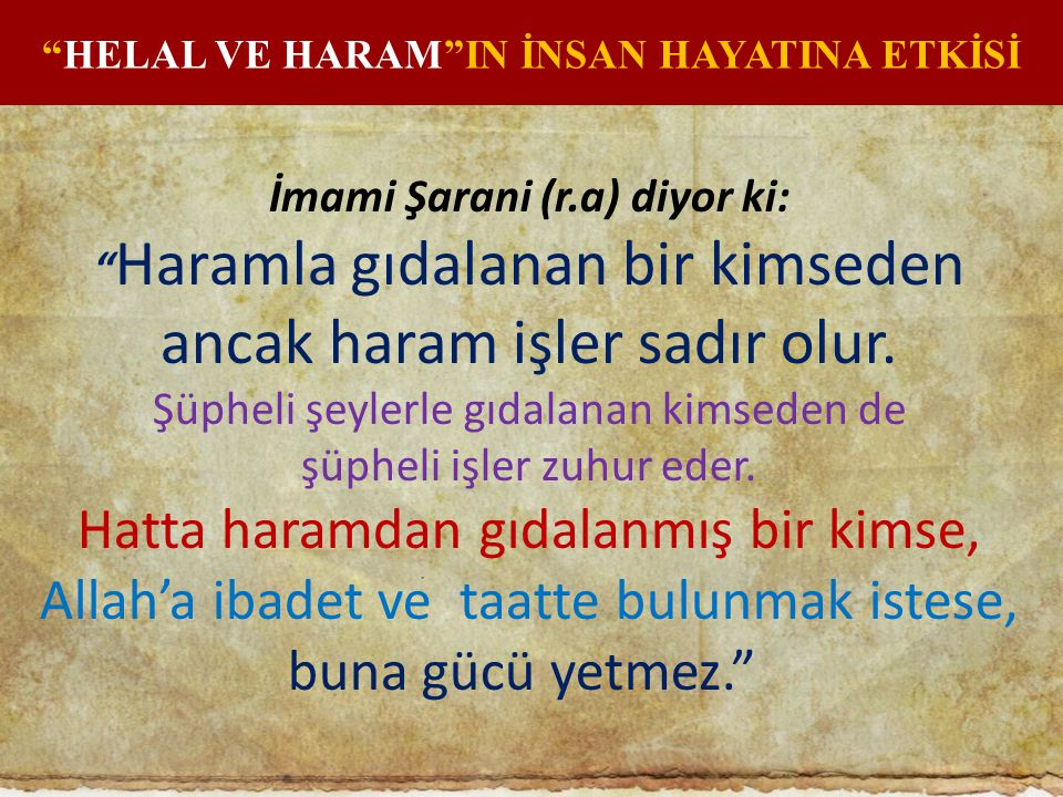 HELAL VE HARAM IN İNSAN HAYATINA ETKİSİ İmami Şarani (r.a) diyor ki: