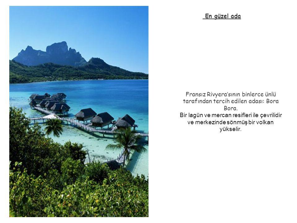 Fransız Rivyera'sının binlerce ünlü tarafından tercih edilen adası: Bora Bora.
