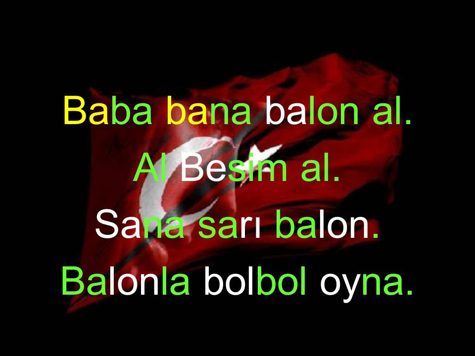 Baba bana balon al. Al Besim al. Sana sarı balon. Balonla bolbol oyna.
