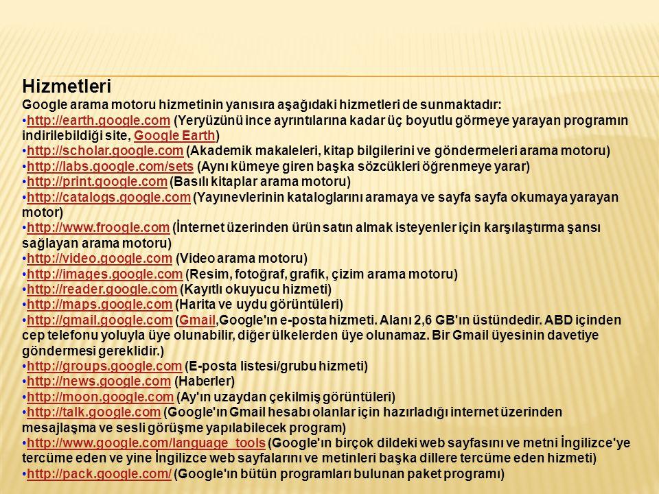 Hizmetleri Google arama motoru hizmetinin yanısıra aşağıdaki hizmetleri de sunmaktadır: