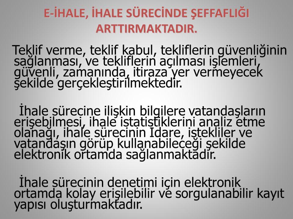 E-İHALE, İHALE SÜRECİNDE ŞEFFAFLIĞI ARTTIRMAKTADIR.