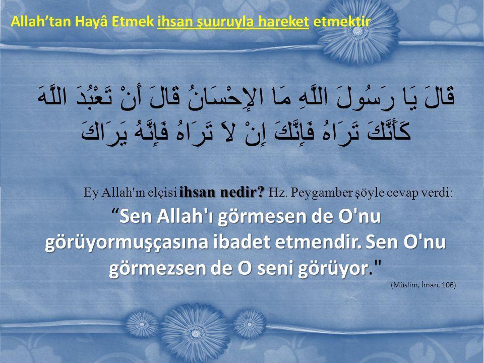 Allah'tan Hayâ Etmek ihsan şuuruyla hareket etmektir