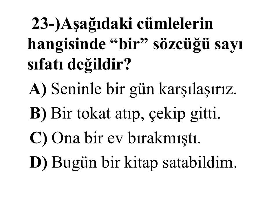 23-)Aşağıdaki cümlelerin hangisinde bir sözcüğü sayı sıfatı değildir
