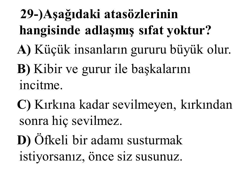 29-)Aşağıdaki atasözlerinin hangisinde adlaşmış sıfat yoktur