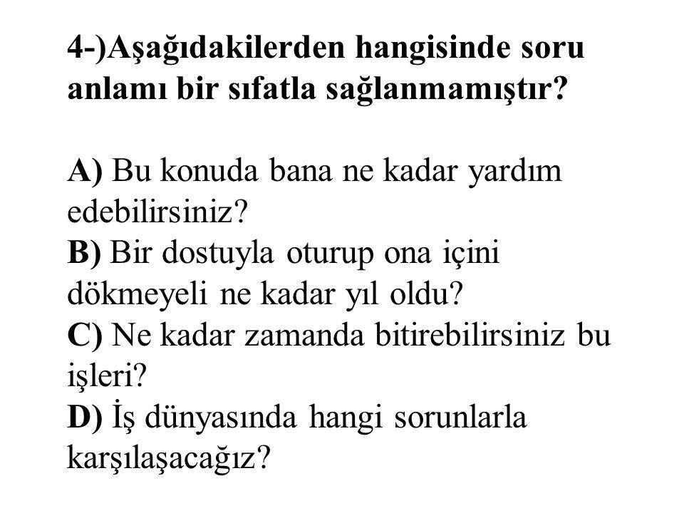 4-)Aşağıdakilerden hangisinde soru anlamı bir sıfatla sağlanmamıştır