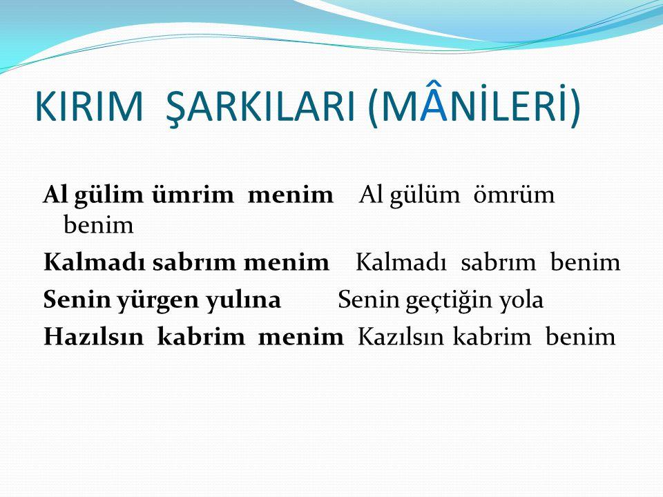 KIRIM ŞARKILARI (MÂNİLERİ)