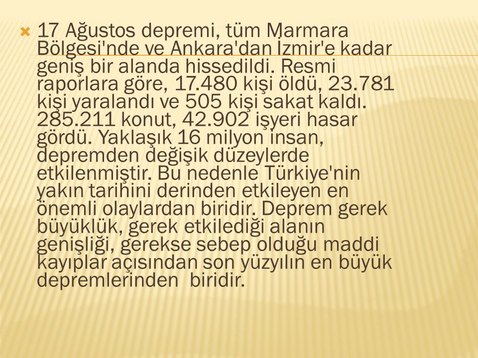 17 Ağustos depremi, tüm Marmara Bölgesi nde ve Ankara dan İzmir e kadar geniş bir alanda hissedildi.
