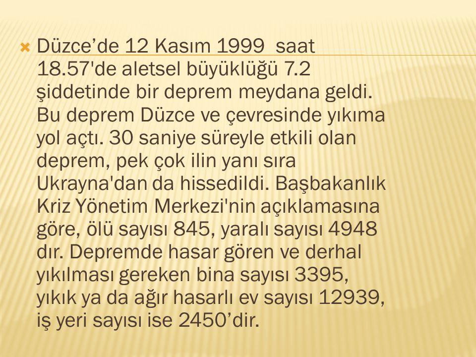 Düzce'de 12 Kasım 1999 saat 18. 57 de aletsel büyüklüğü 7