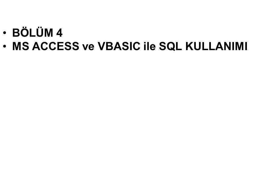 BÖLÜM 4 MS ACCESS ve VBASIC ile SQL KULLANIMI