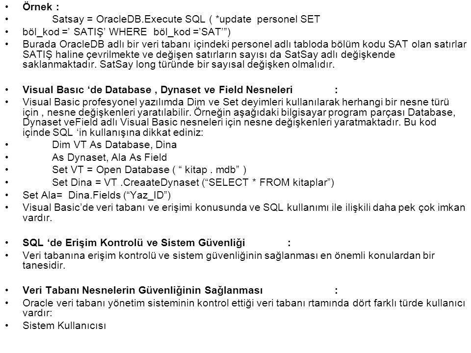 Örnek : Satsay = OracleDB.Execute SQL ( *update personel SET. böl_kod =' SATIŞ' WHERE böl_kod ='SAT' )