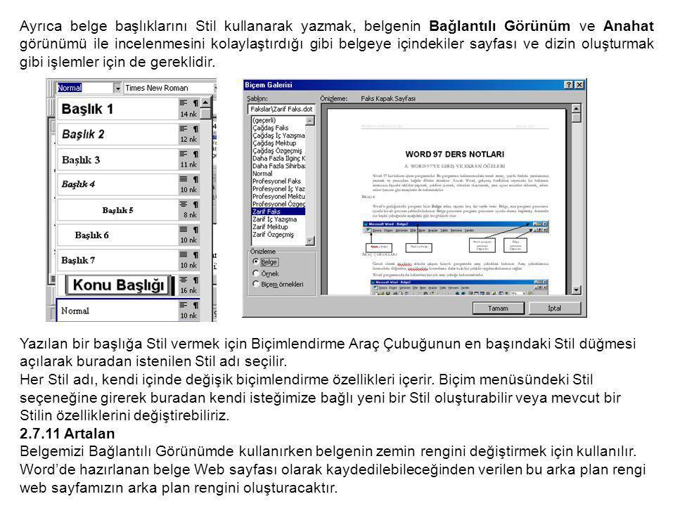 Ayrıca belge başlıklarını Stil kullanarak yazmak, belgenin Bağlantılı Görünüm ve Anahat görünümü ile incelenmesini kolaylaştırdığı gibi belgeye içindekiler sayfası ve dizin oluşturmak gibi işlemler için de gereklidir.