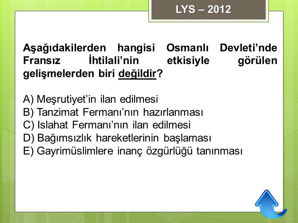 LYS – 2012 Aşağıdakilerden hangisi Osmanlı Devleti'nde Fransız İhtilali'nin etkisiyle görülen gelişmelerden biri değildir
