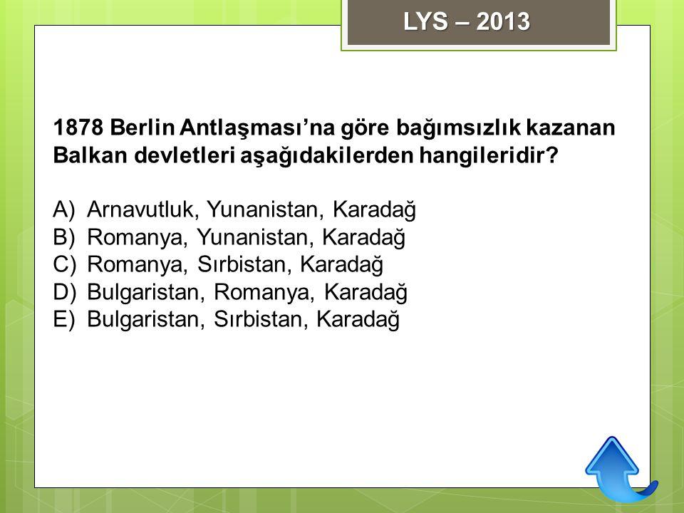 LYS – 2013 1878 Berlin Antlaşması'na göre bağımsızlık kazanan
