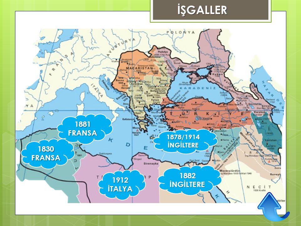 İŞGALLER 1881 FRANSA 1830 FRANSA 1882 1912 İNGİLTERE İTALYA 1878/1914