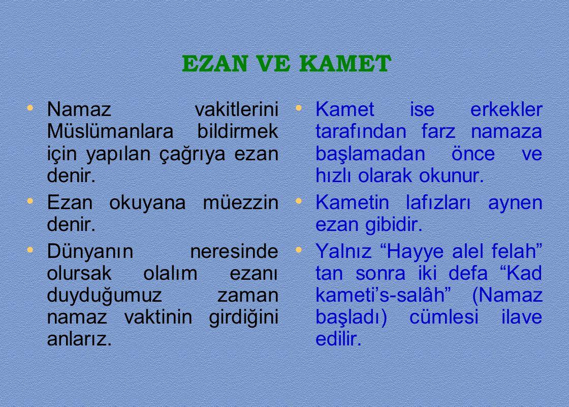EZAN VE KAMET Namaz vakitlerini Müslümanlara bildirmek için yapılan çağrıya ezan denir. Ezan okuyana müezzin denir.