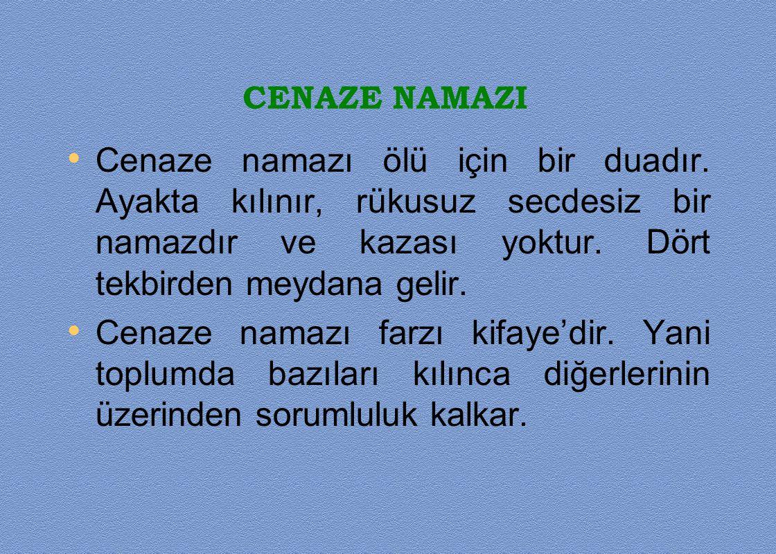 CENAZE NAMAZI Cenaze namazı ölü için bir duadır. Ayakta kılınır, rükusuz secdesiz bir namazdır ve kazası yoktur. Dört tekbirden meydana gelir.