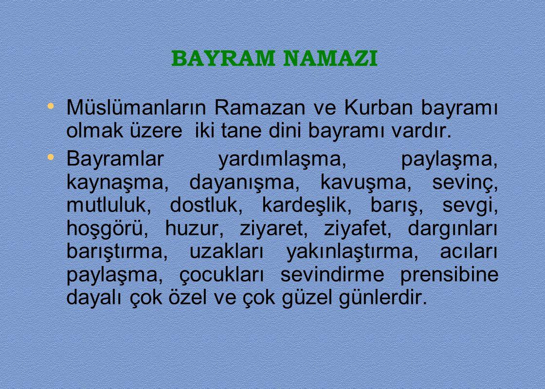 BAYRAM NAMAZI Müslümanların Ramazan ve Kurban bayramı olmak üzere iki tane dini bayramı vardır.