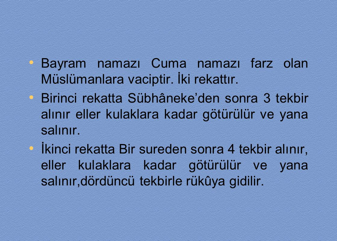 Bayram namazı Cuma namazı farz olan Müslümanlara vaciptir. İki rekattır.