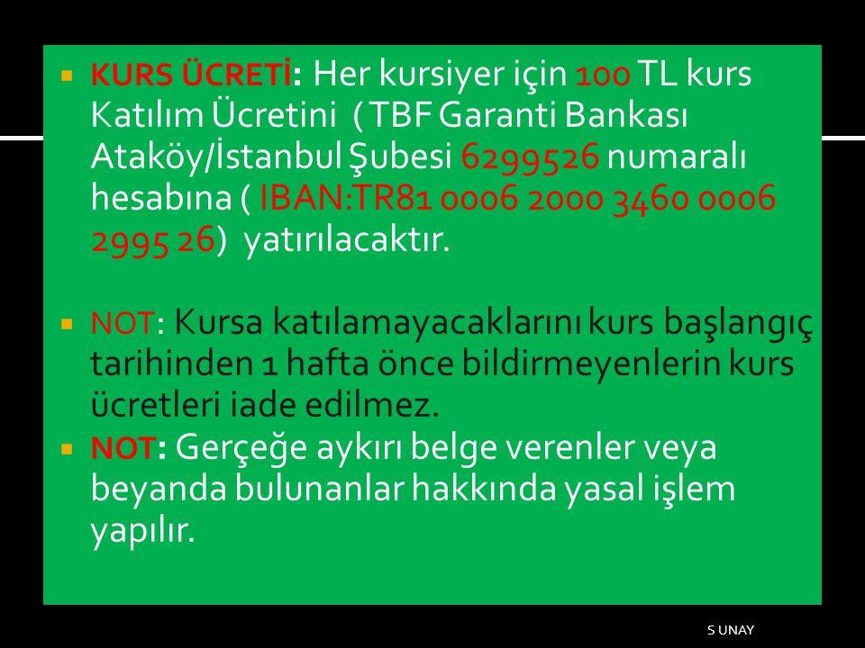 KURS ÜCRETİ: Her kursiyer için 100 TL kurs Katılım Ücretini ( TBF Garanti Bankası Ataköy/İstanbul Şubesi 6299526 numaralı hesabına ( IBAN:TR81 0006 2000 3460 0006 2995 26) yatırılacaktır.