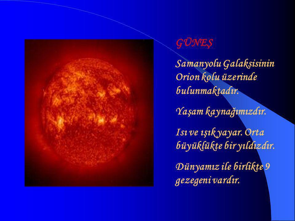 GÜNEŞ Samanyolu Galaksisinin Orion kolu üzerinde bulunmaktadır. Yaşam kaynağımızdır. Isı ve ışık yayar. Orta büyüklükte bir yıldızdır.