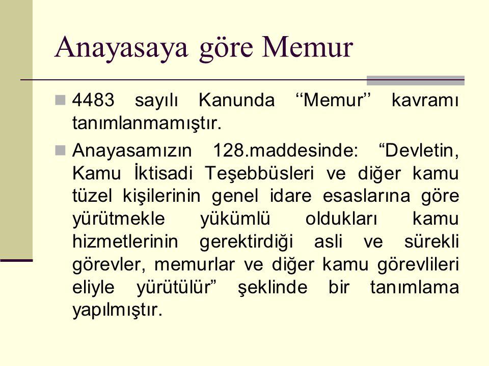Anayasaya göre Memur 4483 sayılı Kanunda ''Memur'' kavramı tanımlanmamıştır.