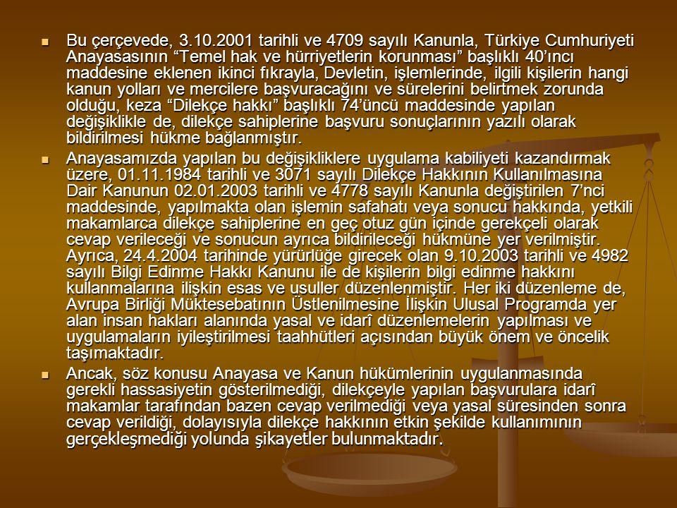 Bu çerçevede, 3.10.2001 tarihli ve 4709 sayılı Kanunla, Türkiye Cumhuriyeti Anayasasının Temel hak ve hürriyetlerin korunması başlıklı 40'ıncı maddesine eklenen ikinci fıkrayla, Devletin, işlemlerinde, ilgili kişilerin hangi kanun yolları ve mercilere başvuracağını ve sürelerini belirtmek zorunda olduğu, keza Dilekçe hakkı başlıklı 74'üncü maddesinde yapılan değişiklikle de, dilekçe sahiplerine başvuru sonuçlarının yazılı olarak bildirilmesi hükme bağlanmıştır.