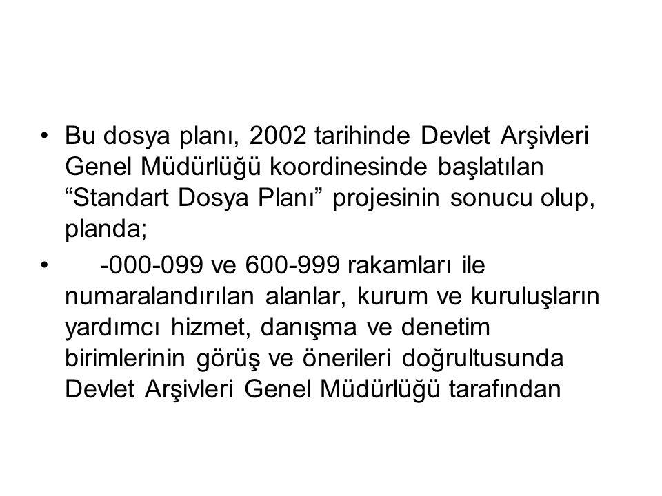 Bu dosya planı, 2002 tarihinde Devlet Arşivleri Genel Müdürlüğü koordinesinde başlatılan Standart Dosya Planı projesinin sonucu olup, planda;