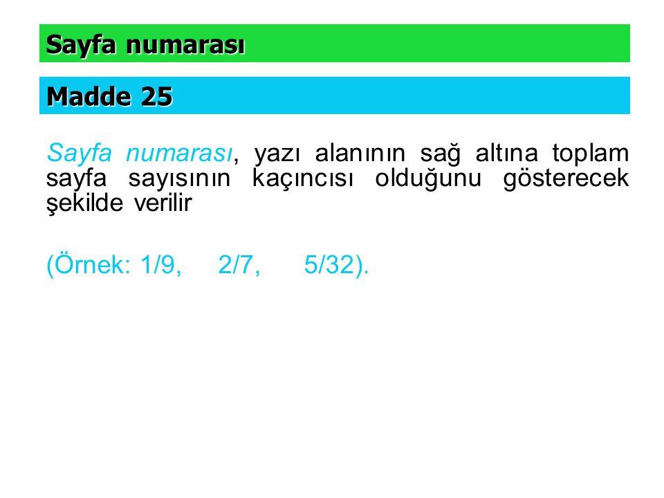 Sayfa numarası Madde 25. Sayfa numarası, yazı alanının sağ altına toplam sayfa sayısının kaçıncısı olduğunu gösterecek şekilde verilir.