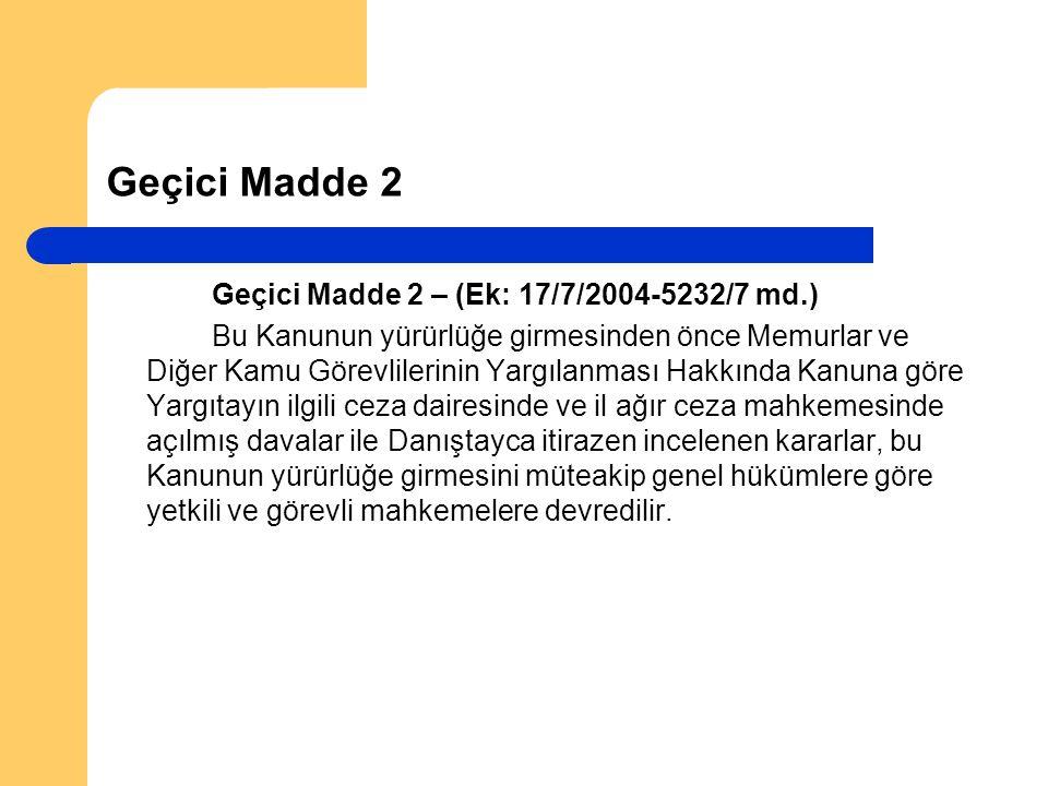 Geçici Madde 2 Geçici Madde 2 – (Ek: 17/7/2004-5232/7 md.)