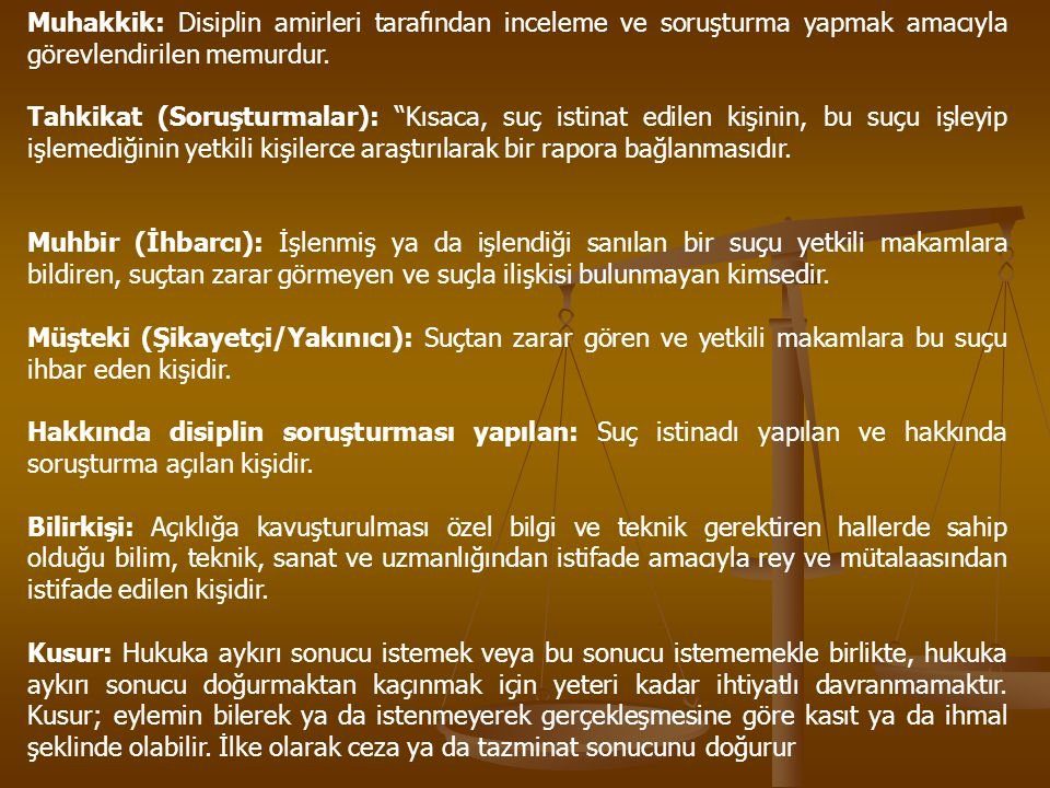 Muhakkik: Disiplin amirleri tarafından inceleme ve soruşturma yapmak amacıyla görevlendirilen memurdur.