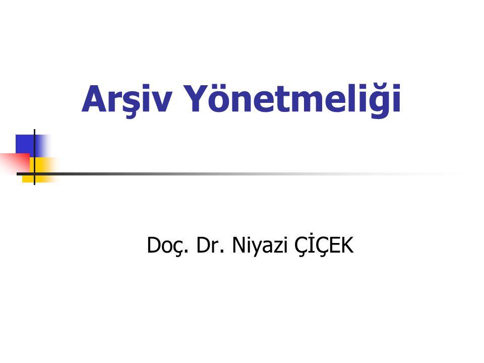 Arşiv Yönetmeliği Doç. Dr. Niyazi ÇİÇEK
